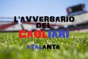CALCIO, L'avversario del Cagliari ai raggi x: Atalanta
