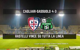 CALCIO, Cagliari-Sassuolo 4-3: vittoria rocambolesca, vittoria di Rastelli