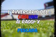 CALCIO, L'avversario del Cagliari ai raggi x: Pescara