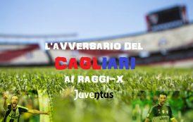 CALCIO, L'avversario del Cagliari ai raggi x: Juventus