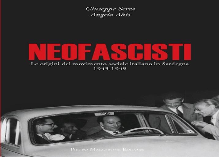 """STORIA, In libreria """"Neofascisti. Le origini del Movimento Sociale Italiano in Sardegna"""" di Angelo Abis e Giuseppe Serra"""